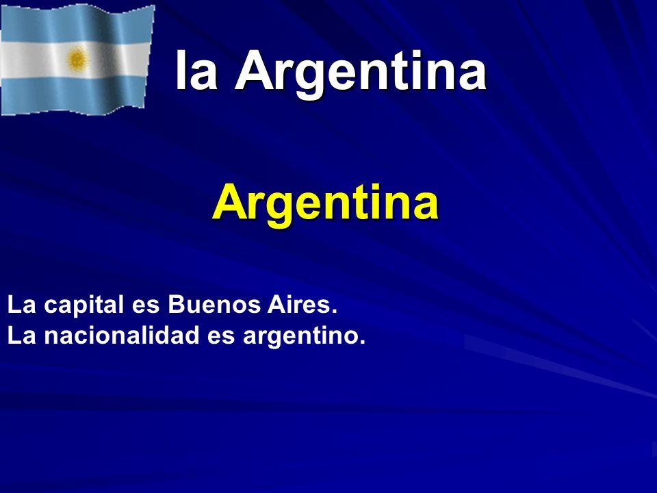 la Argentina Argentina La capital es Buenos Aires.