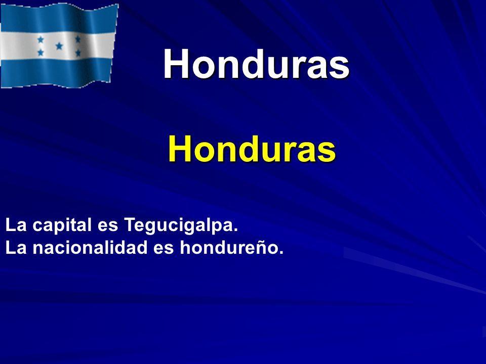 Honduras Honduras La capital es Tegucigalpa.