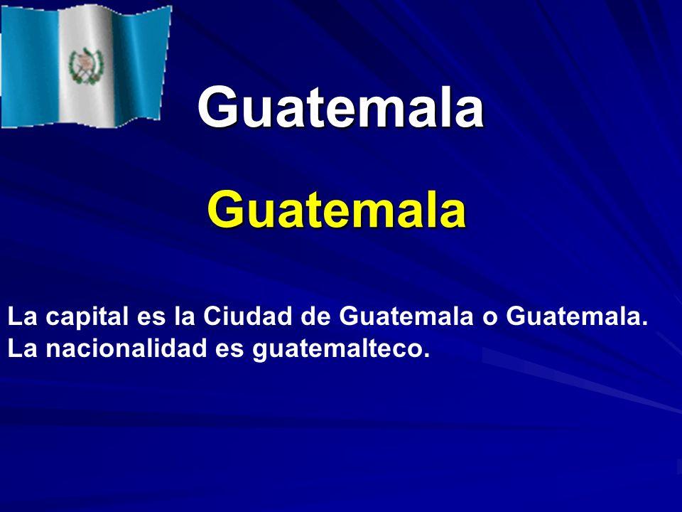 Guatemala Guatemala La capital es la Ciudad de Guatemala o Guatemala.