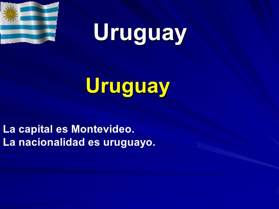 Uruguay Uruguay La capital es Montevideo. La nacionalidad es uruguayo.