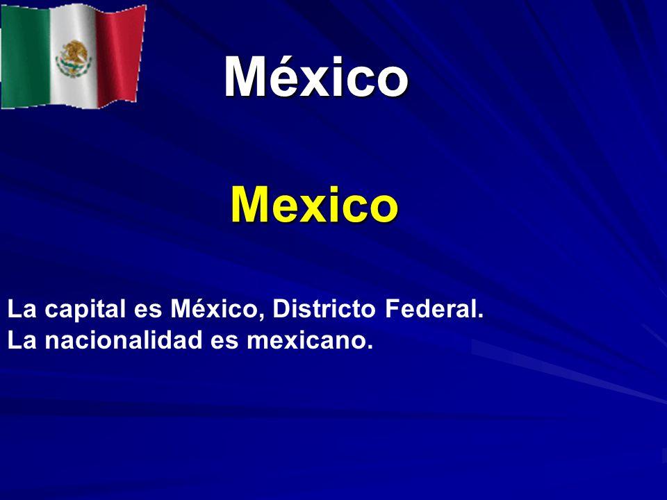 México Mexico La capital es México, Districto Federal.