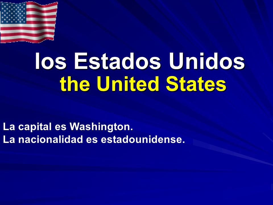 los Estados Unidos the United States La capital es Washington.