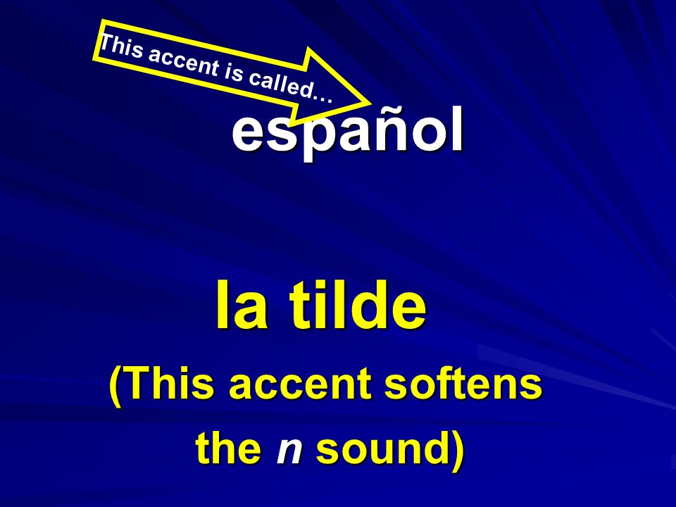 la tilde español (This accent softens the n sound)