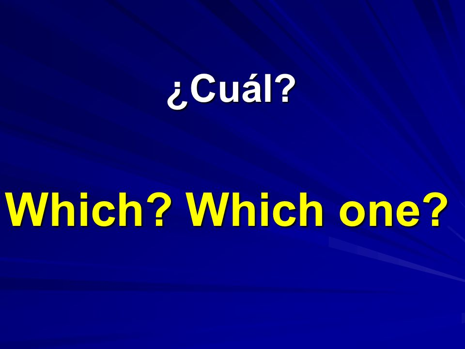 ¿Cuál Which Which one
