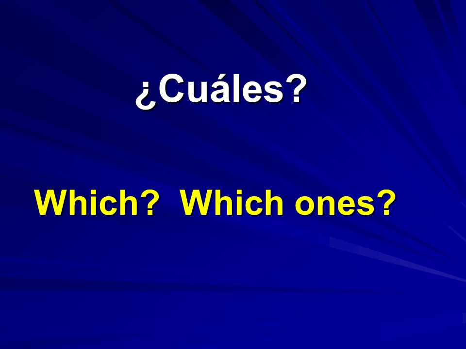 ¿Cuáles Which Which ones