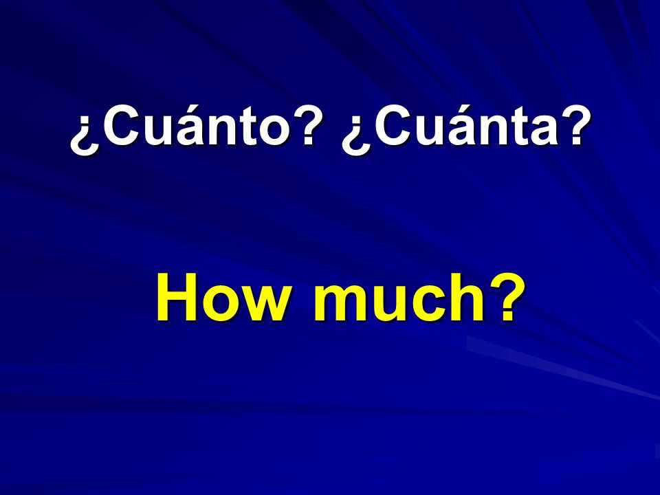 ¿Cuánto ¿Cuánta How much