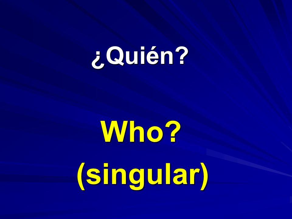 ¿Quién Who (singular)