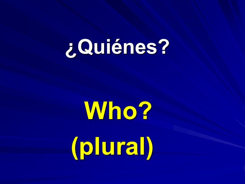 ¿Quiénes Who (plural)