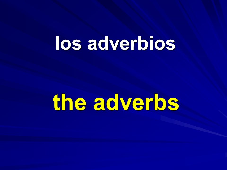 los adverbios the adverbs