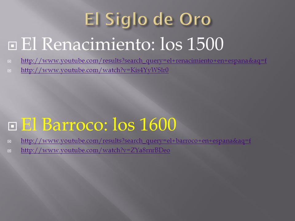 El Renacimiento: los 1500 El Barroco: los 1600 El Siglo de Oro