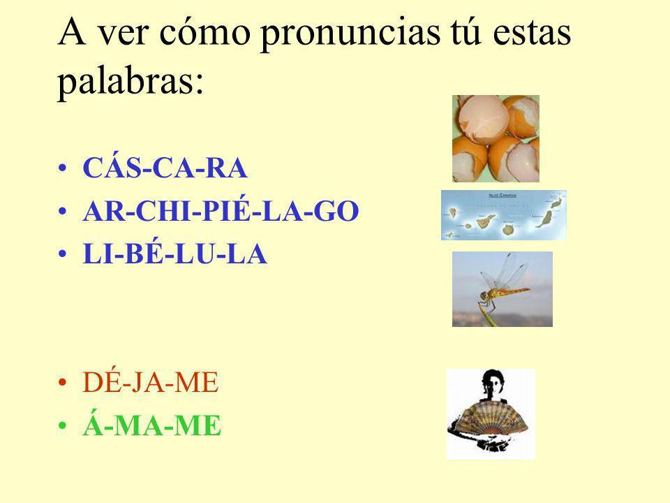 A ver cómo pronuncias tú estas palabras: