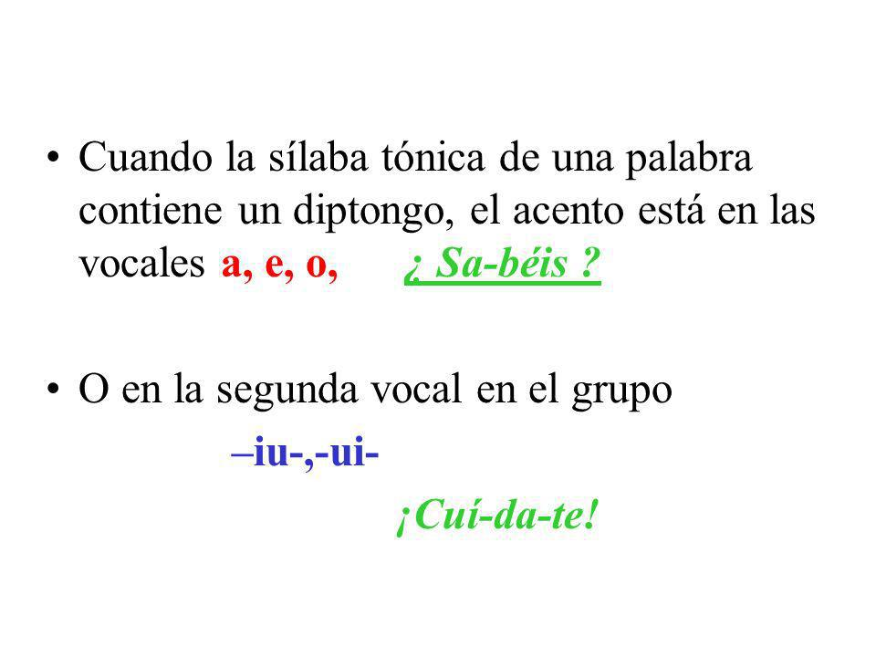 Cuando la sílaba tónica de una palabra contiene un diptongo, el acento está en las vocales a, e, o, ¿ Sa-béis