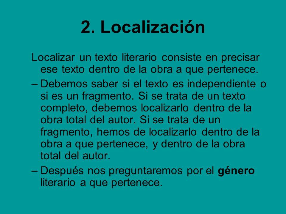 2. Localización Localizar un texto literario consiste en precisar ese texto dentro de la obra a que pertenece.