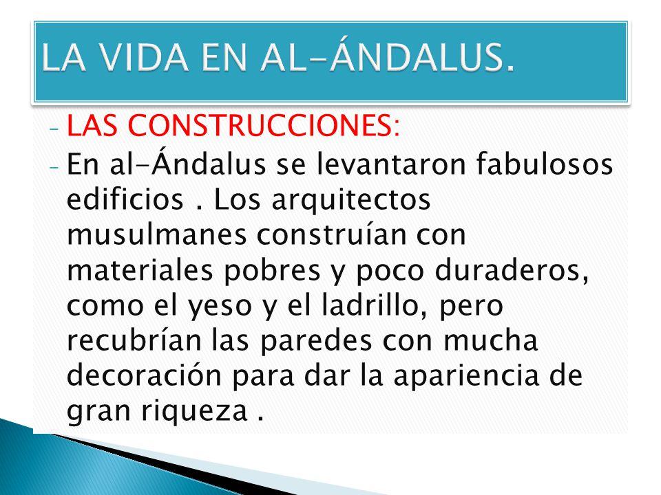 LA VIDA EN AL-ÁNDALUS. LAS CONSTRUCCIONES: