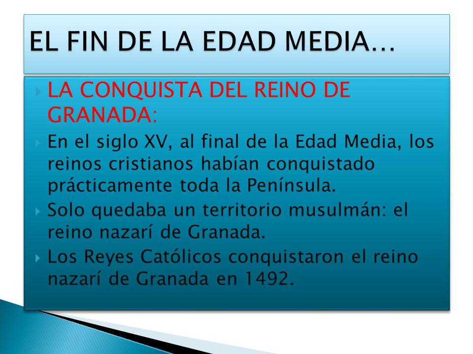 EL FIN DE LA EDAD MEDIA… LA CONQUISTA DEL REINO DE GRANADA: