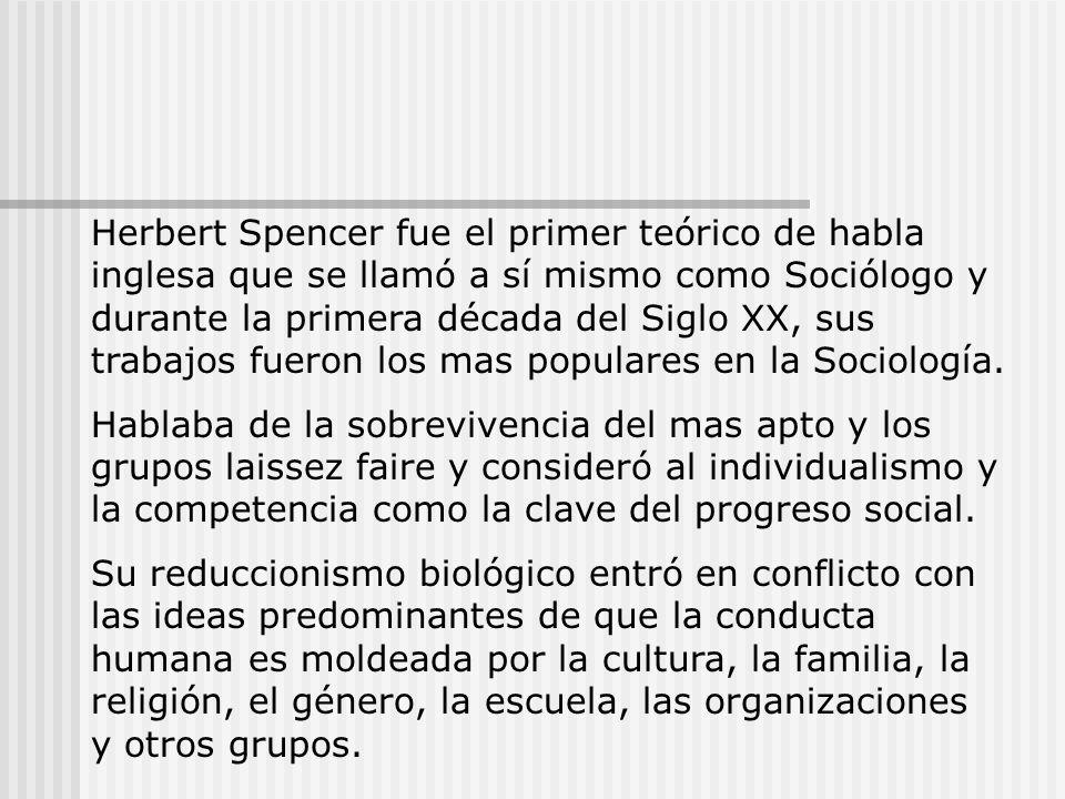 Herbert Spencer fue el primer teórico de habla inglesa que se llamó a sí mismo como Sociólogo y durante la primera década del Siglo XX, sus trabajos fueron los mas populares en la Sociología.