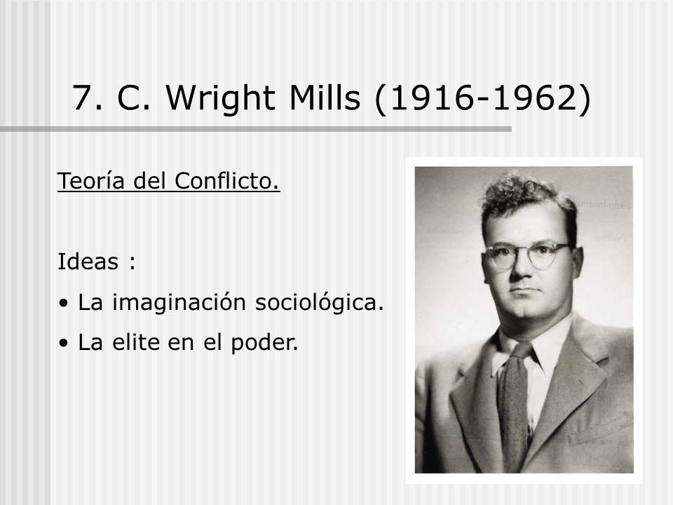 7. C. Wright Mills (1916-1962) Teoría del Conflicto. Ideas :