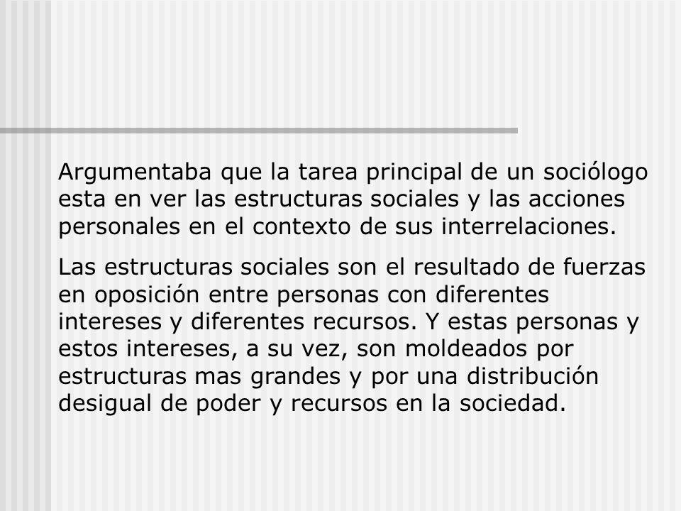 Argumentaba que la tarea principal de un sociólogo esta en ver las estructuras sociales y las acciones personales en el contexto de sus interrelaciones.