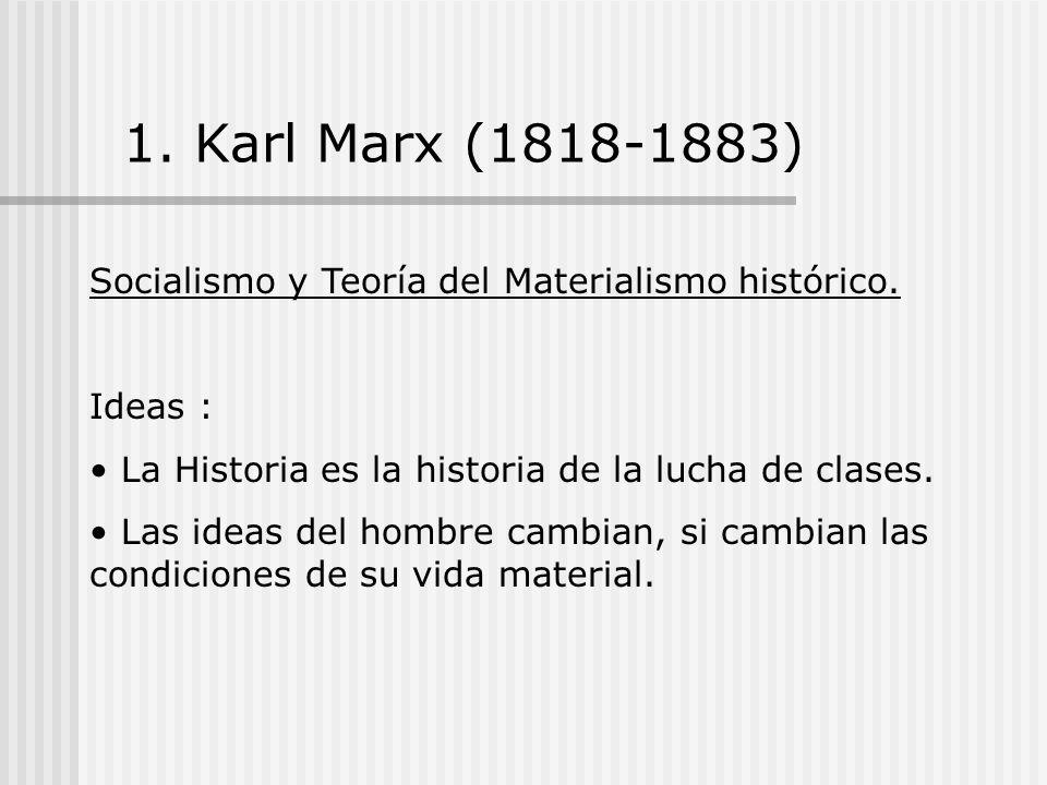 1. Karl Marx (1818-1883) Socialismo y Teoría del Materialismo histórico. Ideas : La Historia es la historia de la lucha de clases.