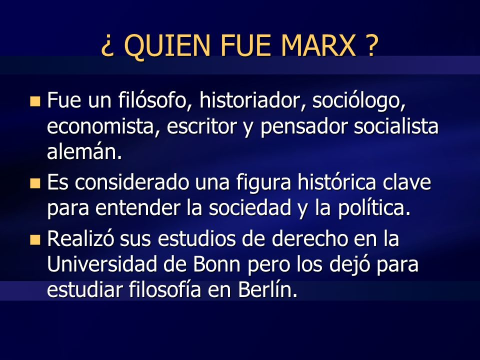 ¿ QUIEN FUE MARX Fue un filósofo, historiador, sociólogo, economista, escritor y pensador socialista alemán.