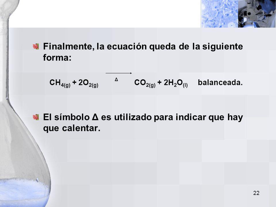CH4(g) + 2O2(g) CO2(g) + 2H2O(l) balanceada.