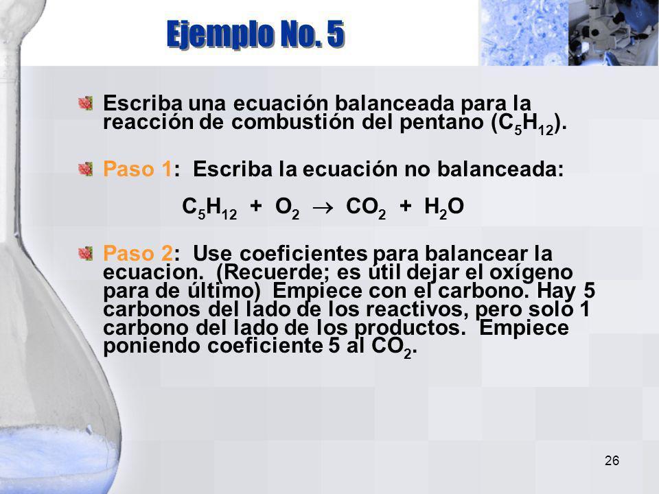 Ejemplo No. 5 Escriba una ecuación balanceada para la reacción de combustión del pentano (C5H12).
