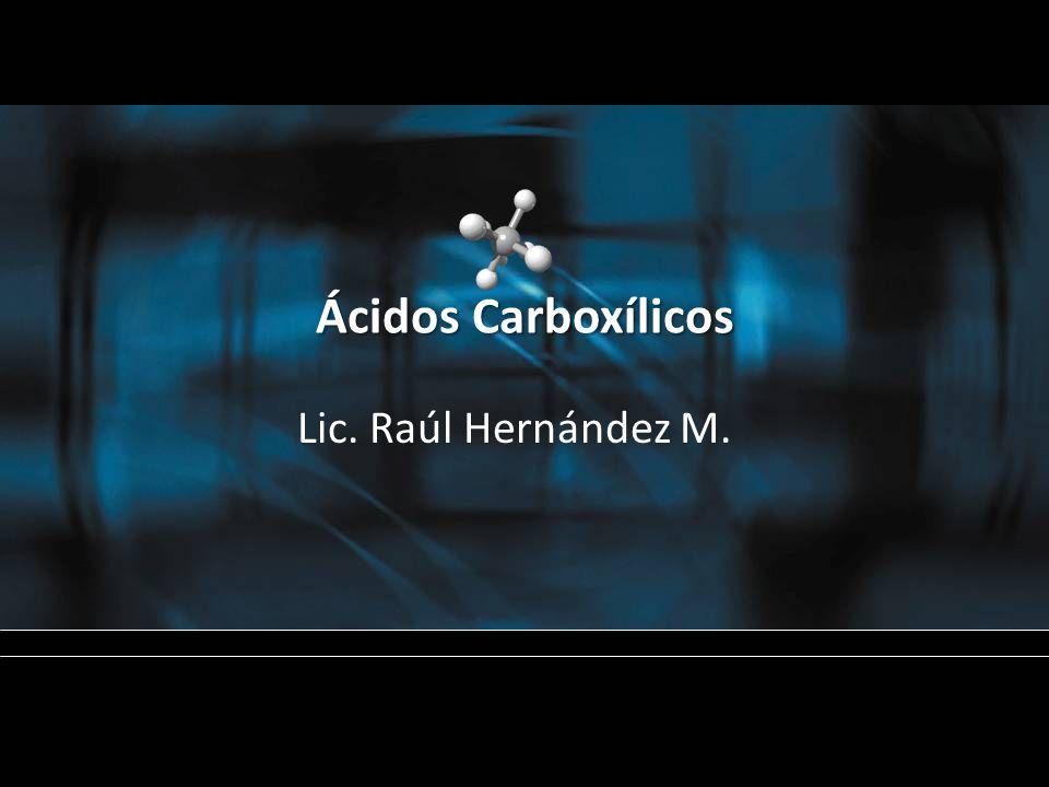 Ácidos Carboxílicos Lic. Raúl Hernández M.