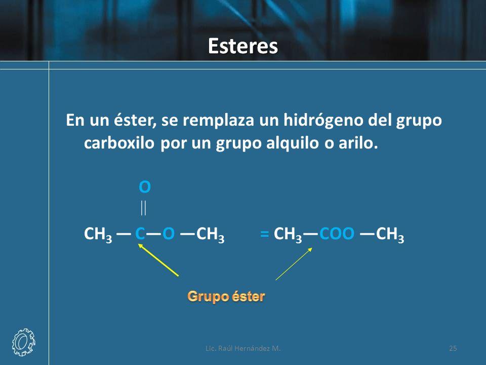 Esteres En un éster, se remplaza un hidrógeno del grupo carboxilo por un grupo alquilo o arilo. O.