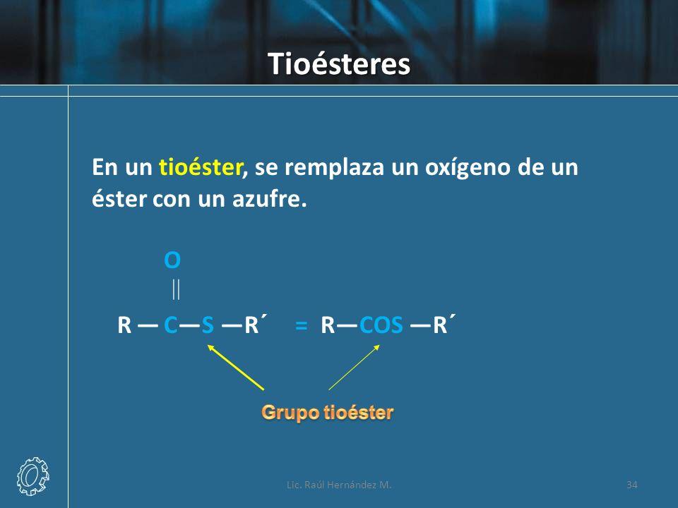 Tioésteres En un tioéster, se remplaza un oxígeno de un éster con un azufre. O.  R — C—S —R´ = R—COS —R´