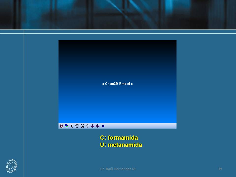 C: formamida U: metanamida Lic. Raúl Hernández M.