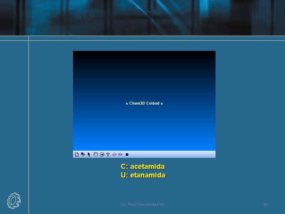 C: acetamida U: etanamida Lic. Raúl Hernández M.