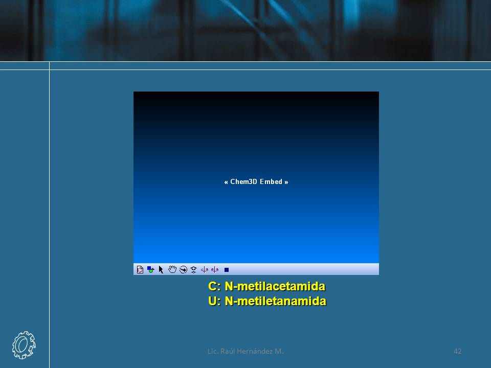 C: N-metilacetamida U: N-metiletanamida Lic. Raúl Hernández M.