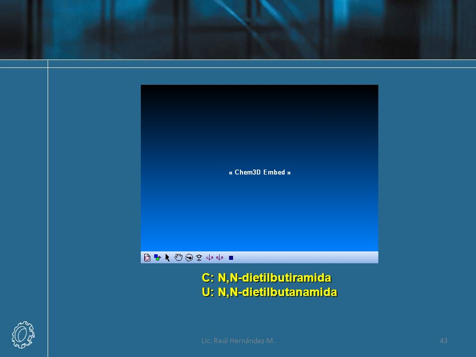 C: N,N-dietilbutiramida U: N,N-dietilbutanamida