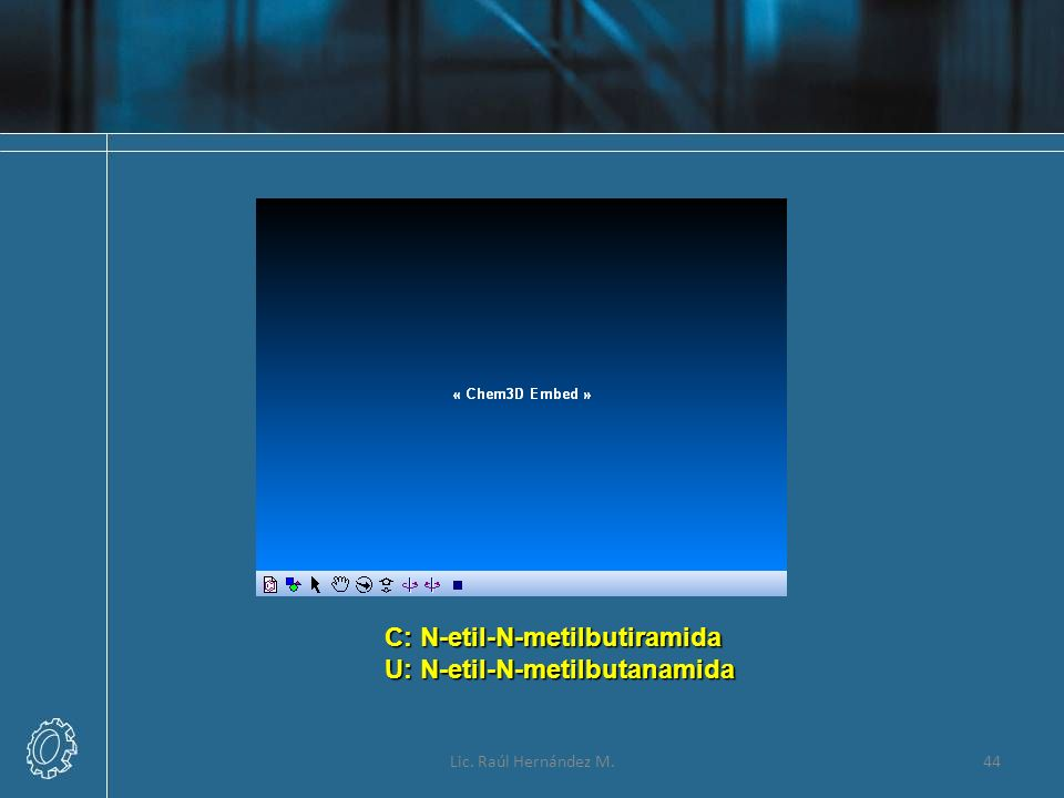 C: N-etil-N-metilbutiramida U: N-etil-N-metilbutanamida
