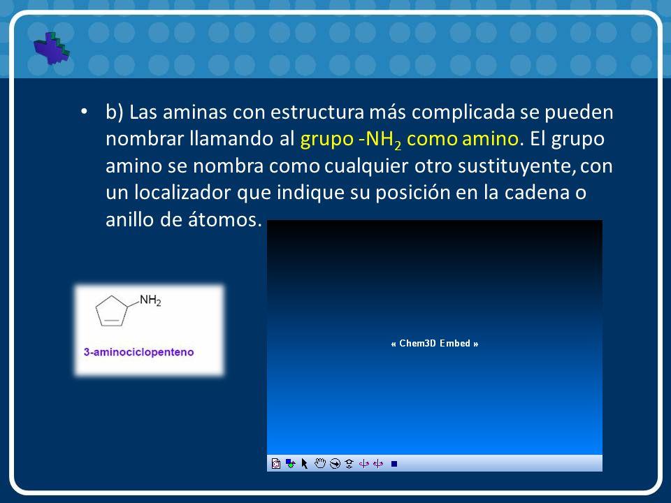 b) Las aminas con estructura más complicada se pueden nombrar llamando al grupo -NH2 como amino.