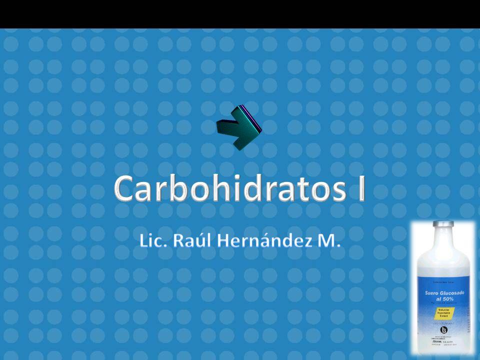 Carbohidratos I Lic. Raúl Hernández M.