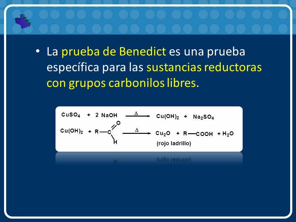 La prueba de Benedict es una prueba específica para las sustancias reductoras con grupos carbonilos libres.