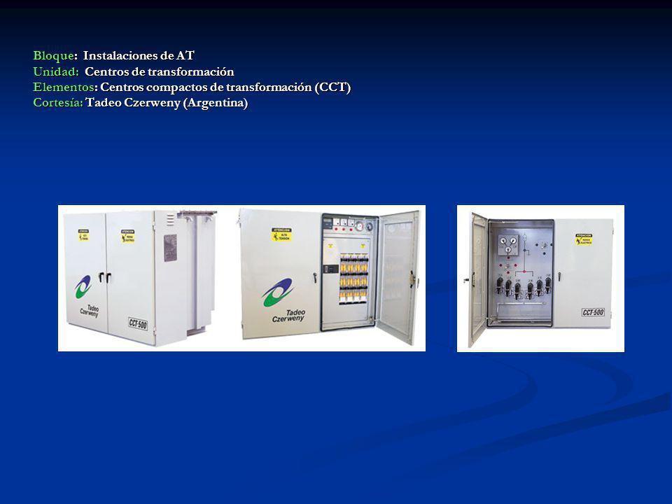 Bloque: Instalaciones de AT Unidad: Centros de transformación Elementos: Centros compactos de transformación (CCT)