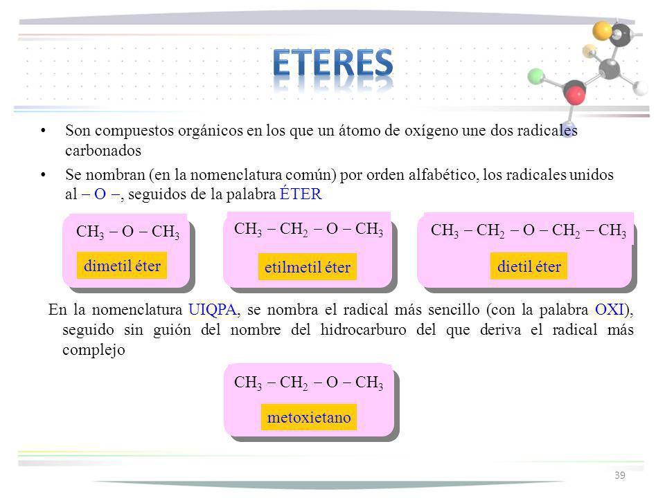 eteres Son compuestos orgánicos en los que un átomo de oxígeno une dos radicales carbonados.