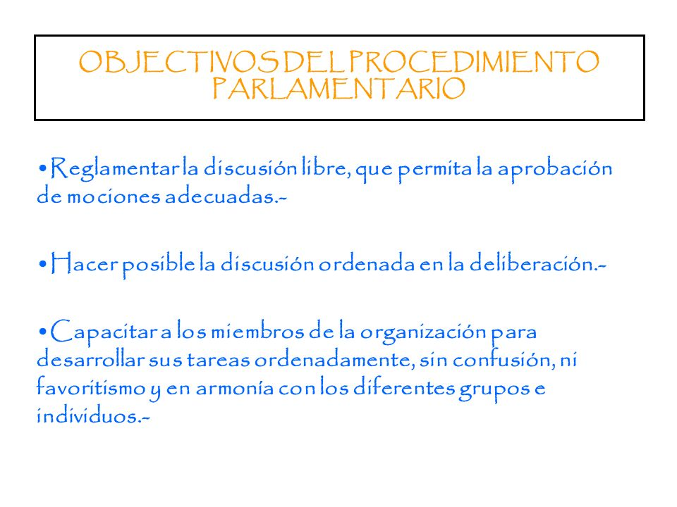 OBJECTIVOS DEL PROCEDIMIENTO PARLAMENTARIO