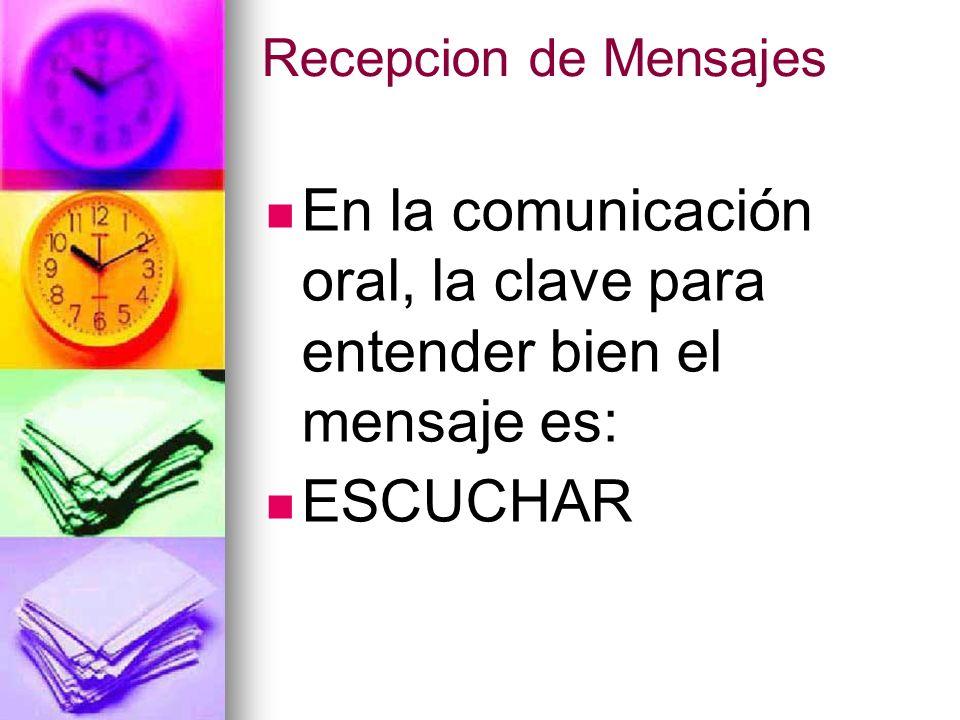 En la comunicación oral, la clave para entender bien el mensaje es: