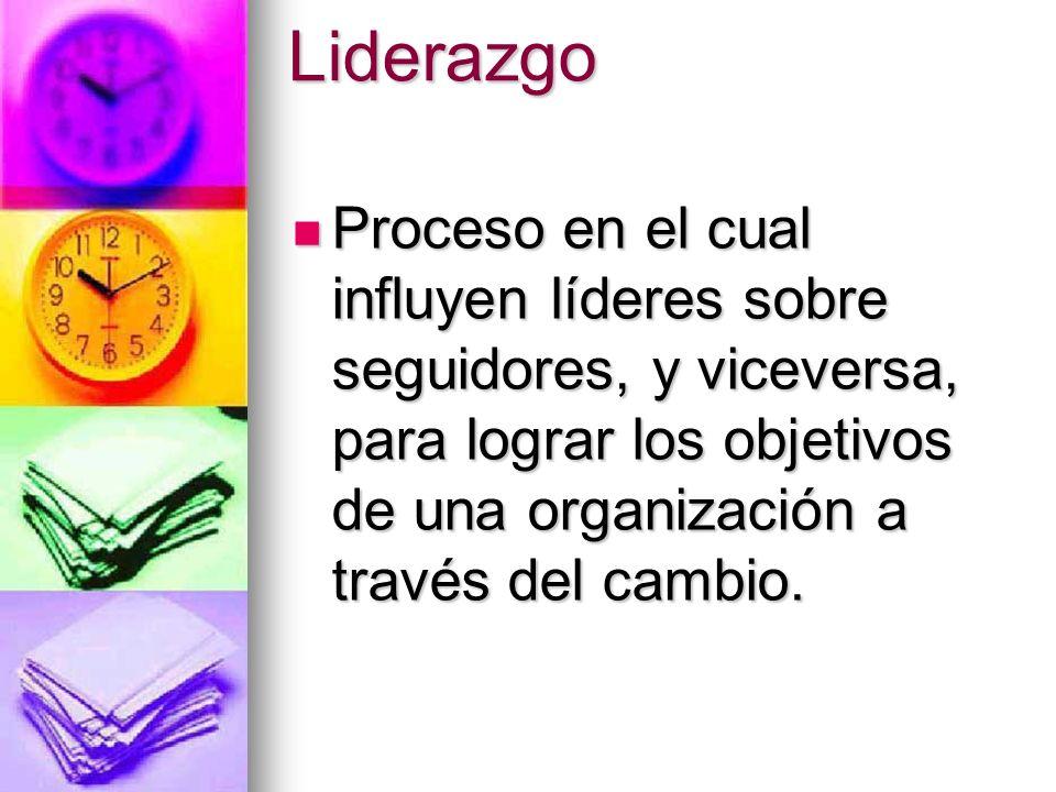 Liderazgo Proceso en el cual influyen líderes sobre seguidores, y viceversa, para lograr los objetivos de una organización a través del cambio.