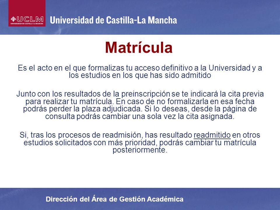 Matrícula Es el acto en el que formalizas tu acceso definitivo a la Universidad y a los estudios en los que has sido admitido.