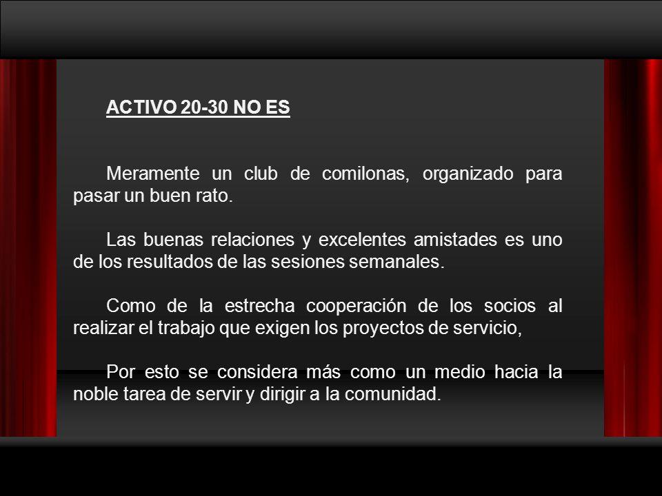 ACTIVO 20-30 NO ES Meramente un club de comilonas, organizado para pasar un buen rato.