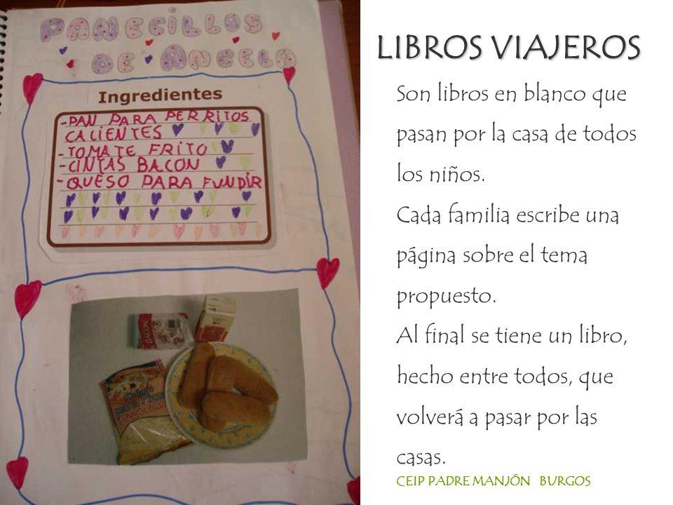 LIBROS VIAJEROS Son libros en blanco que pasan por la casa de todos los niños. Cada familia escribe una página sobre el tema propuesto.