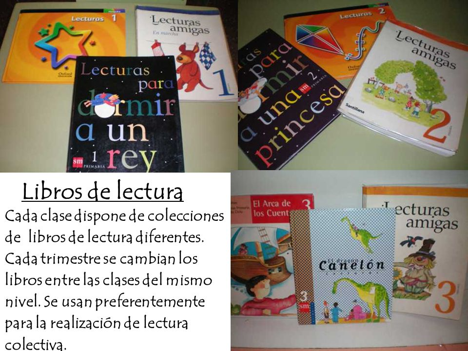 Libros de lectura Cada clase dispone de colecciones de libros de lectura diferentes.