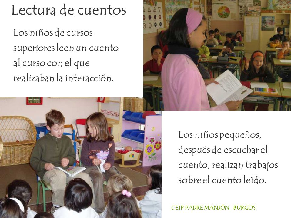 Lectura de cuentos Los niños de cursos superiores leen un cuento al curso con el que realizaban la interacción.