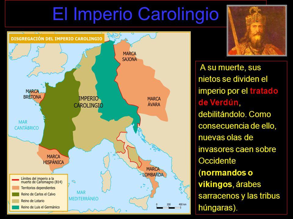 El Imperio Carolingio A su muerte, sus nietos se dividen el