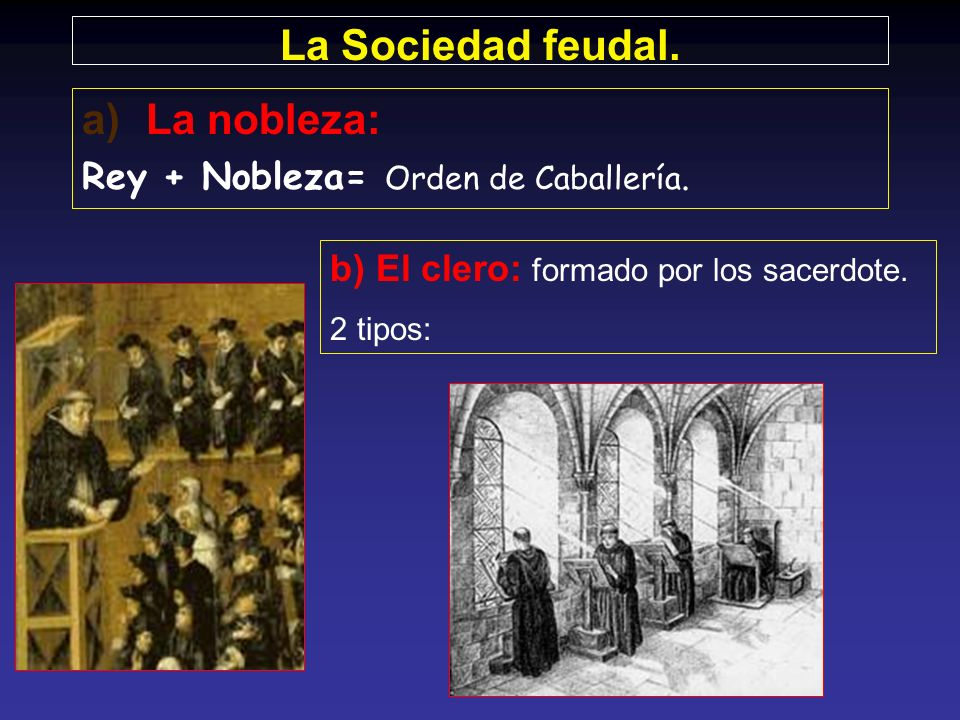 La Sociedad feudal. La nobleza: Rey + Nobleza= Orden de Caballería.