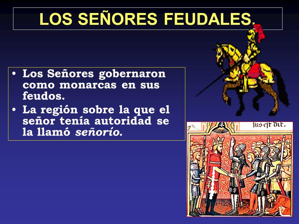 LOS SEÑORES FEUDALES. Los Señores gobernaron como monarcas en sus feudos.